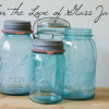 For the Love of Glass Jars