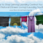 How to Stop Letting Laundry Control You Life {and Natural (Green-Living) Laundry Soultions}