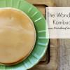 The Wonders of Kombucha!