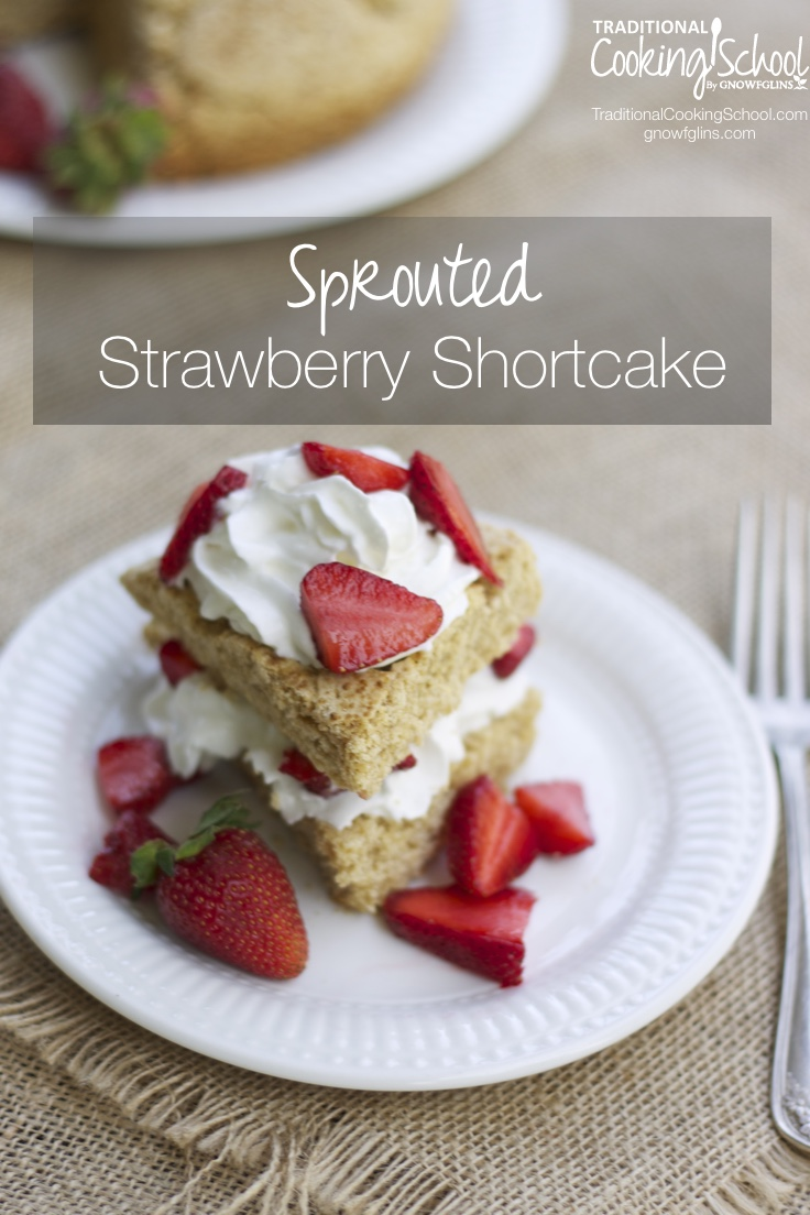 Sprouted Strawberry Shortcake- www.nourishingsimplicity.org
