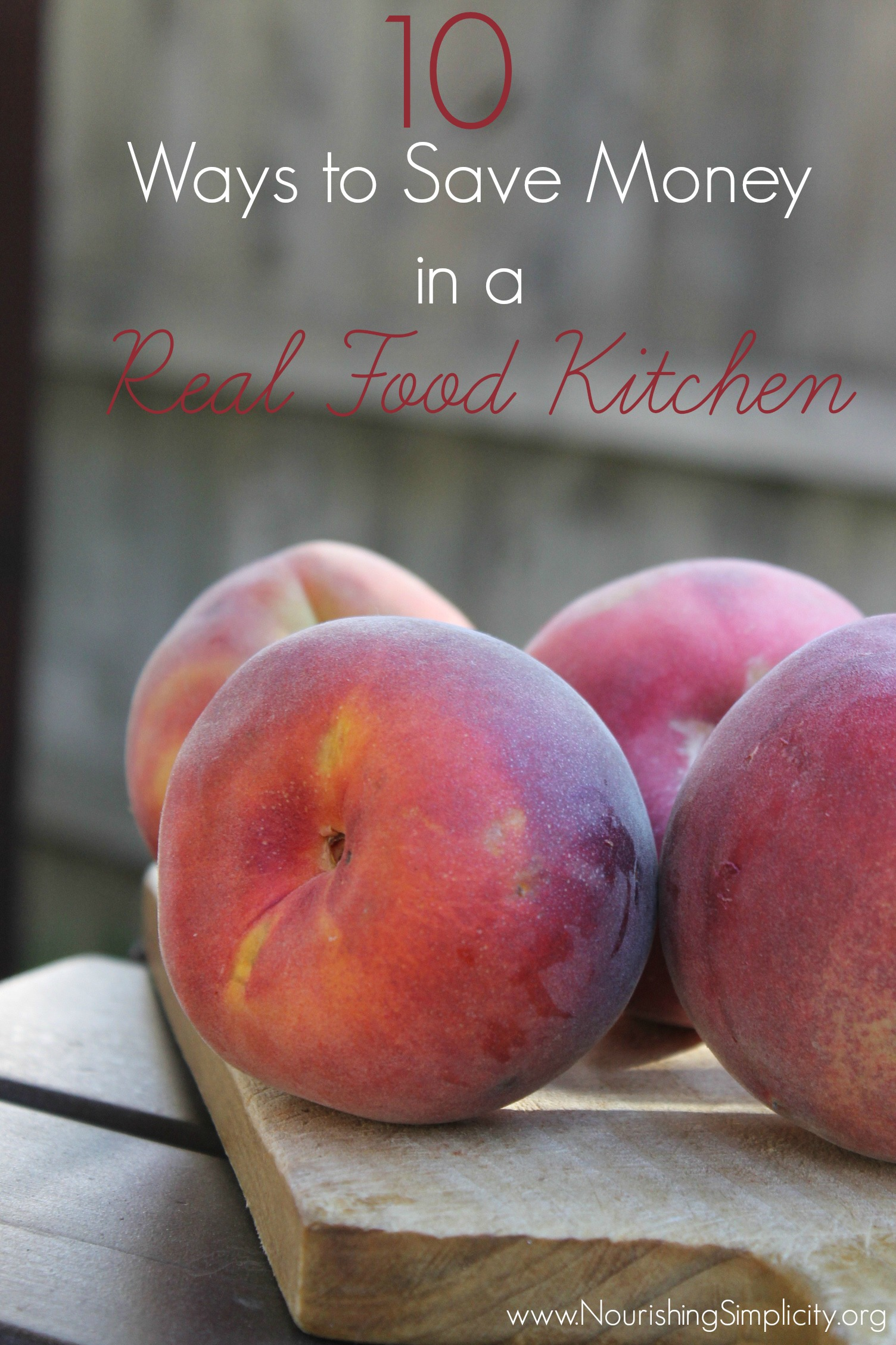 10 Ways to Save Money in a Real Food Kitchen- www.nourishingsimplicity.org