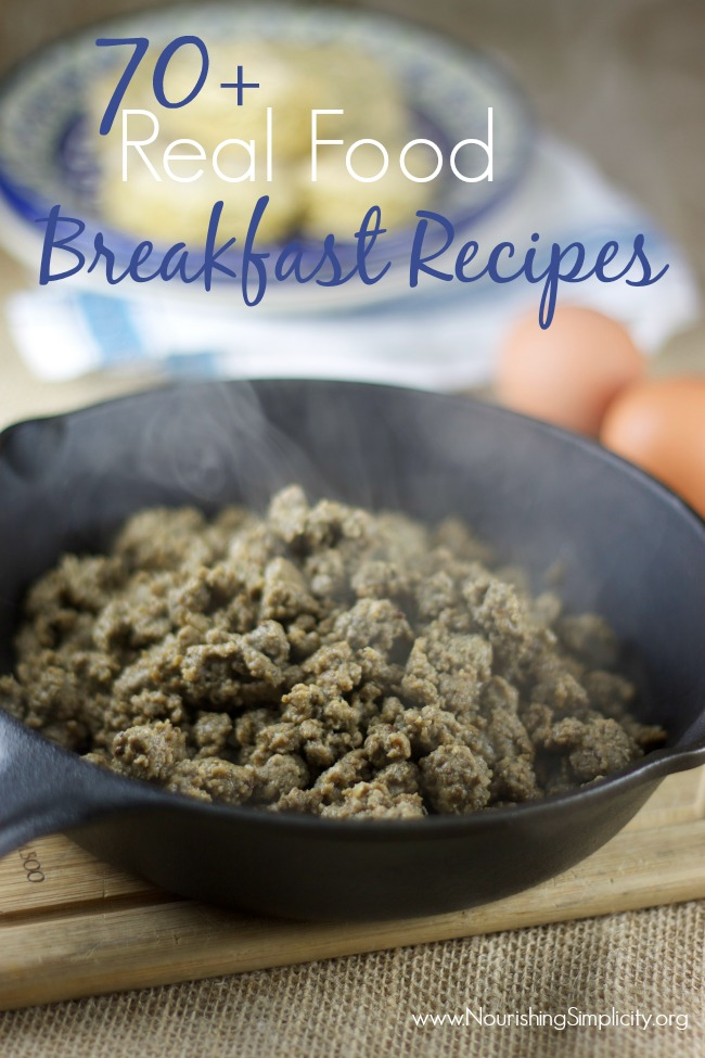 70+ Real Food Breakfast Recipes- www.nourishingsimplicity.org