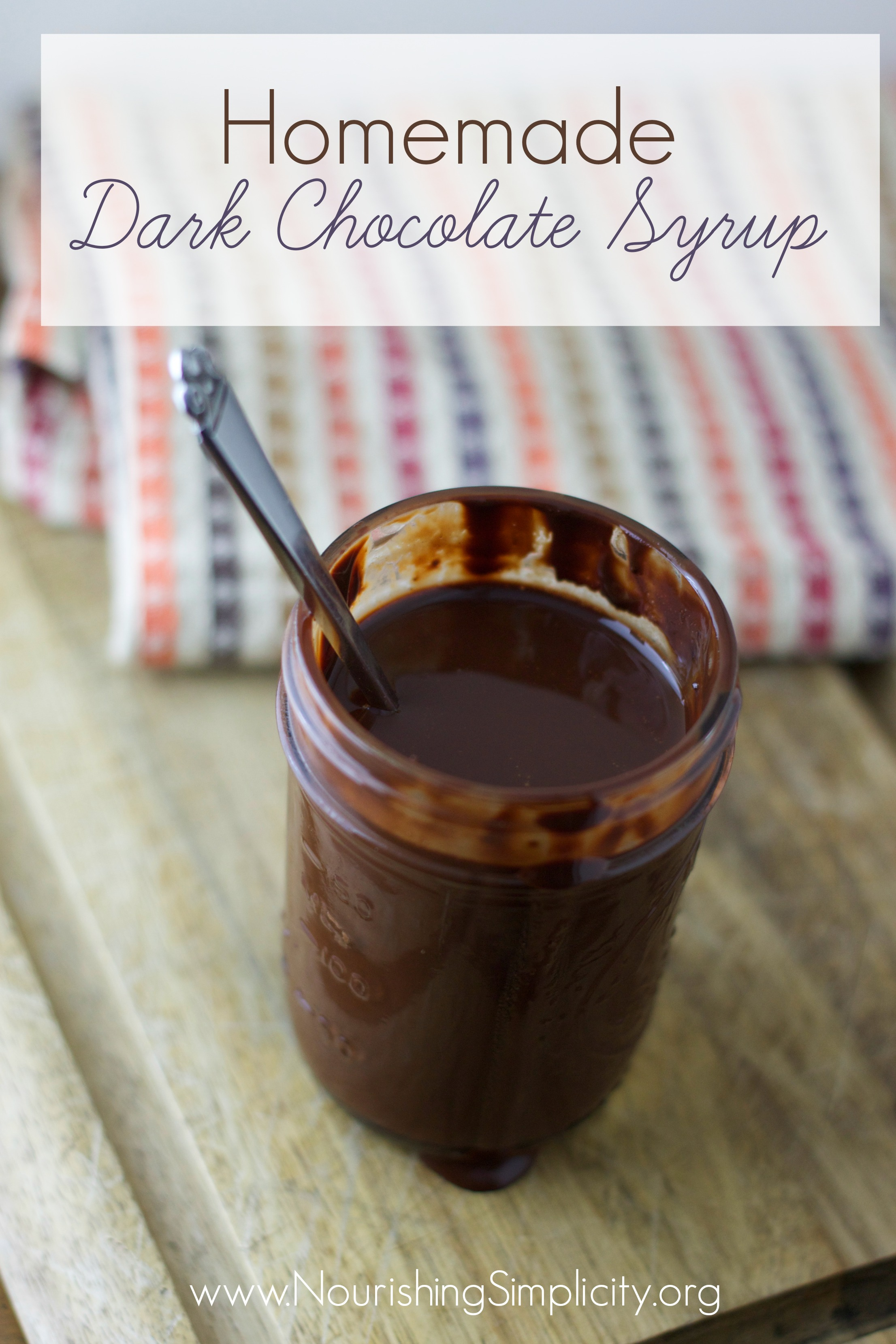 Homemade Dark Chocolate Syrup - Nourishing Simplicity