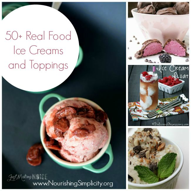 50+ Real Food Ice Creams and Toppings- www.nourishingsimplicity.org