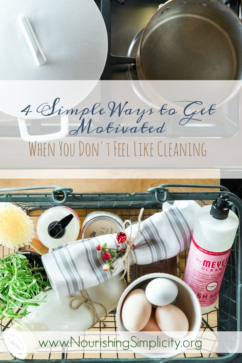 4 Simple Ways to Get Motivated When You Don't Feel Like Cleaning-www.nourishingsimplicity.org