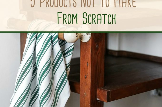5 Products Not to Make From Scratch