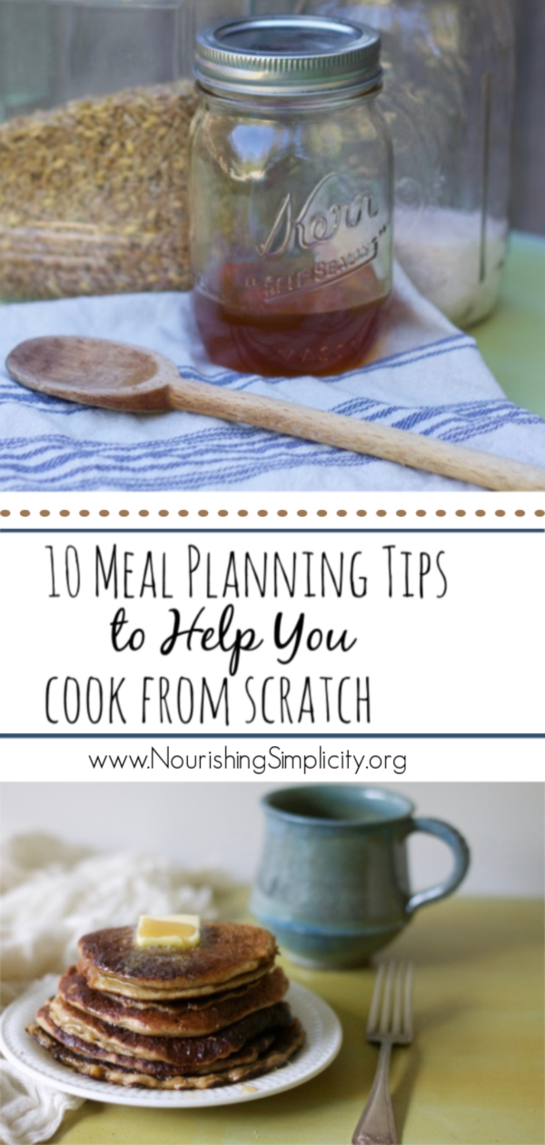 10 Meal Planning Tips to Help You Cook From Scratch -www.nourishingsimplicity.org